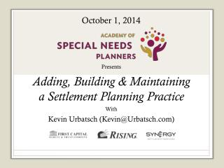 Presents Adding, Building & Maintaining a Settlement Planning Practice With