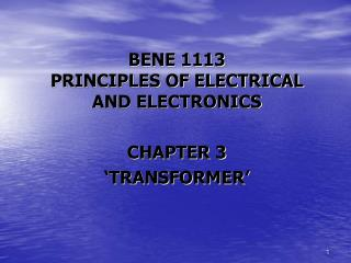BENE 1113 PRINCIPLES OF ELECTRICAL AND ELECTRONICS CHAPTER 3 'TRANSFORMER'