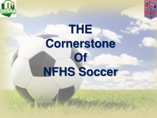 THE  Cornerstone  Of NFHS Soccer