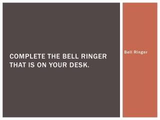 Complete the bell ringer that is on your desk.