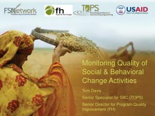 Monitoring Quality of Social & Behavioral Change Activities Tom Davis