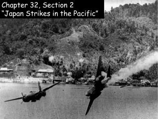 "Chapter 32, Section 2  ""Japan Strikes in the Pacific"""