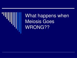 What happens when Meiosis Goes WRONG??