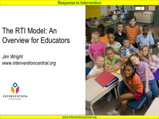 The RTI Model: An Overview for Educators Jim Wright interventioncentral