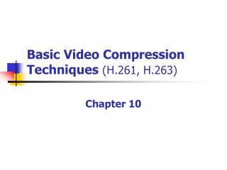 Basic Video Compression Techniques  (H.261, H.263)