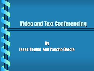 Video and Text Conferencing