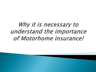Why it is necessary to understand the importance of Motorhom