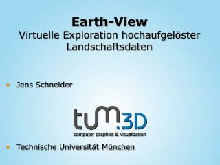 Earth-View Virtuelle Exploration hochaufgelöster Landschaftsdaten
