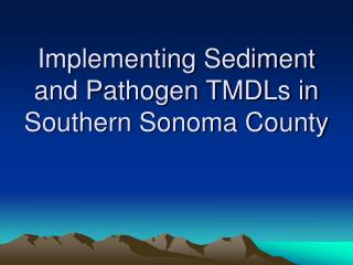 Implementing Sediment and Pathogen TMDLs in Southern Sonoma County