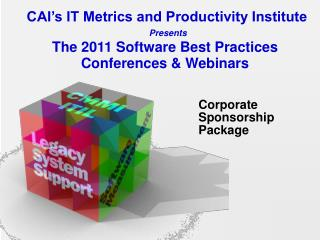 CAI's IT Metrics and Productivity Institute  Presents The 2011 Software Best Practices Conferences & Webinars