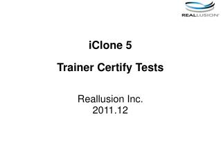 iClone  5 Trainer Certify  Tests Reallusion Inc. 201 1 . 12