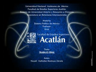 Universidad Nacional  Autónoma de  México Facultad de Estudios Superiores Acatlán
