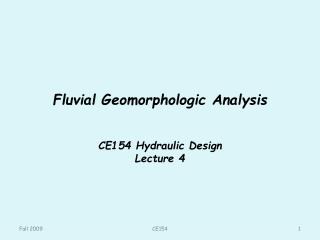 Fluvial Geomorphologic Analysis  CE154 Hydraulic Design Lecture 4