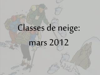 Classes de neige:  mars 2012