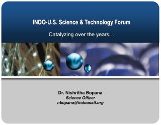 INDO-U.S.  Science  &  Technology  Forum Catalyzing over the years…