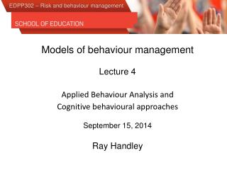 Models of  behaviour  management Lecture 4 Applied Behaviour Analysis and