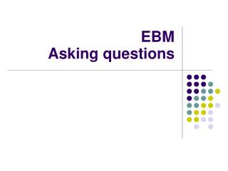 EBM  Asking questions