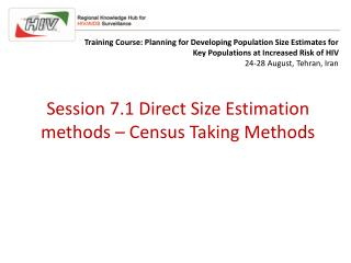Session 7.1 Direct Size Estimation methods – Census Taking Methods