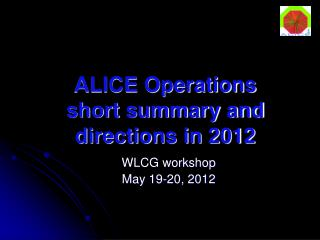 ALICE Operations short summary and directions in 2012