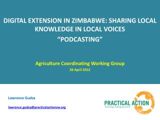 "DIGITAL EXTENSION IN  ZIMBABWE: SHARING  LOCAL KNOWLEDGE  IN LOCAL VOICES "" PODCASTING"""