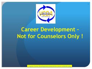 Career Development –  Not for Counselors  Only !