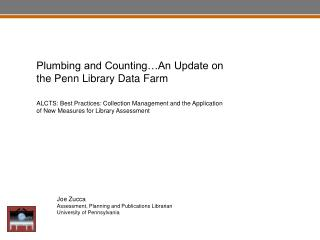 Joe Zucca Assessment, Planning and Publications Librarian University of Pennsylvania
