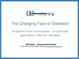 Bill Gash – Commercial Director T. 020 7691 6310 M. 07940 178621  Bill.gash@information