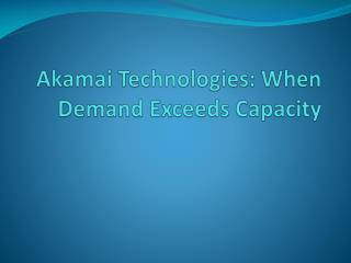 Akamai  Technologies: When Demand Exceeds Capacity