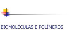 BIOMOLÉCULAS E POLÍMEROS