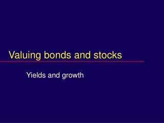 Valuing bonds and stocks