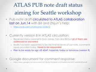 ATLAS PUB note draft status aiming for Seattle workshop