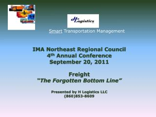 IMA Northeast Regional Council 4th Annual Conference September 20, 2011  Freight  The Forgotten Bottom Line   Presented
