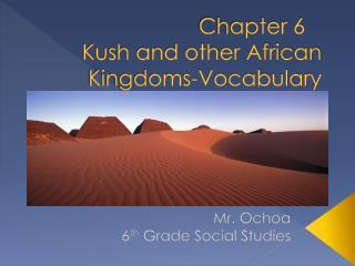 Chapter 6 	 Kush and other African Kingdoms-Vocabulary