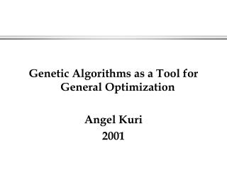 Genetic Algorithms as a Tool for General Optimization Angel Kuri 2001