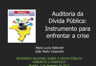 Maria Lucia Fattorelli João Pedro Casarotto SEMINÁRIO NACIONAL SOBRE A DÍVIDA PÚBLICA