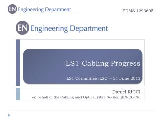 LS1  Cabling  Progress LS1 Committee (LSC) – 21 June 2013