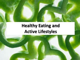 Healthy Eating and  Active Lifestyles