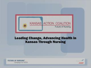 Leading Change, Advancing Health in Kansas Through Nursing