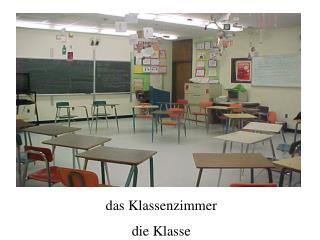 das Klassenzimmer die Klasse