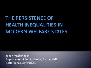 THE PERSISTENCE OF  HEALTH INEQUALITIES IN  MODERN WELFARE STATES