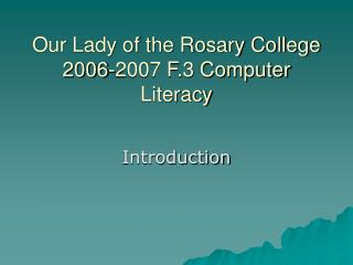 Our Lady of the Rosary College 2006-2007 F.3 Computer Literacy