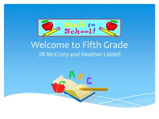 Welcome to Fifth Grade Jill McCrory and Heather Liddell