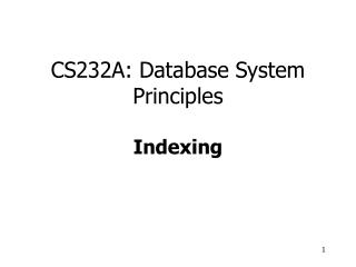CS232A: Database System Principles Indexing