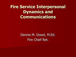Fire Service Interpersonal Dynamics and Communications