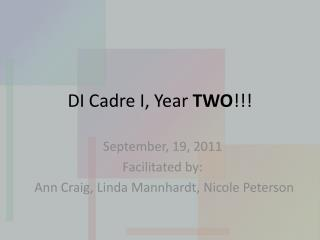DI Cadre I, Year  TWO !!!