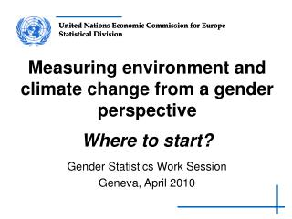 Measuring environment and climate change from a gender perspective Where to start?