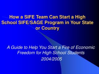 How a SIFE Team Can Start a High School SIFE/SAGE Program in Your State or Country