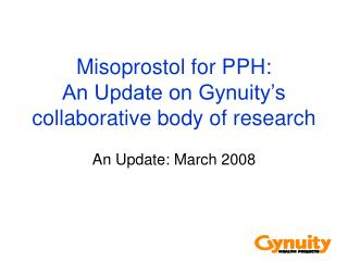Misoprostol for PPH:  An Update on Gynuity's collaborative body of research