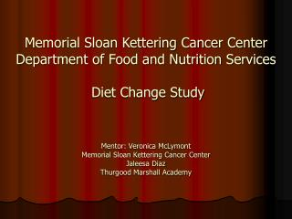 Mentor: Veronica McLymont Memorial Sloan Kettering Cancer Center Jaleesa Diaz