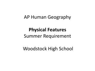 AP Human Geography Physical Features  Summer Requirement Woodstock  High School